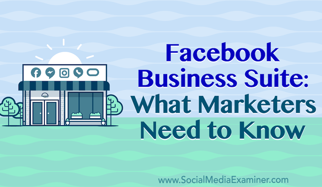 Facebook Business Suite: What Marketers Need to Know